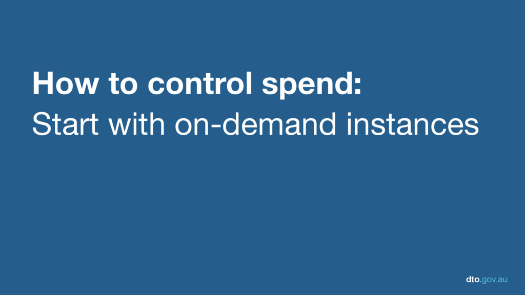 dto.gov.au How to control spend: Start with on-...
