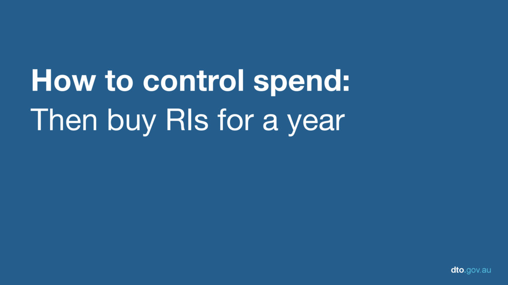 dto.gov.au How to control spend: Then buy RIs f...