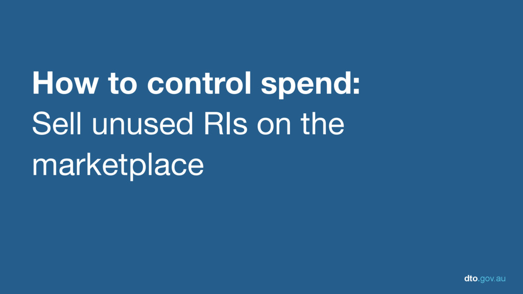 dto.gov.au How to control spend: Sell unused RI...