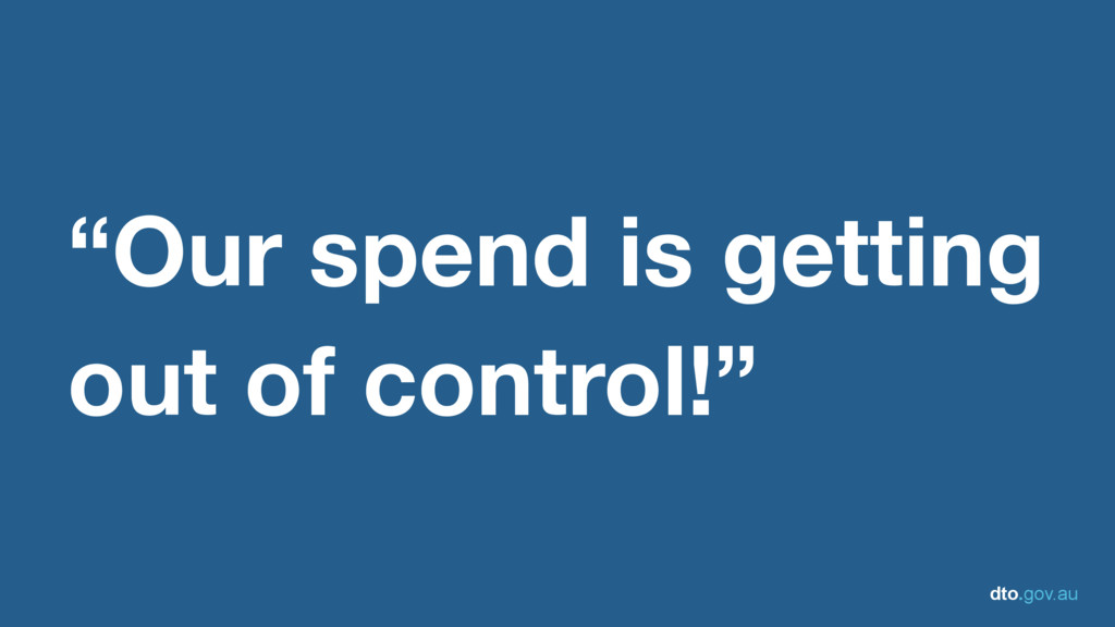 "dto.gov.au ""Our spend is getting out of control..."
