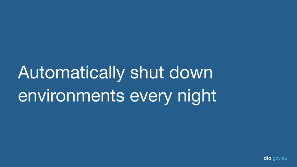 dto.gov.au Automatically shut down environments...