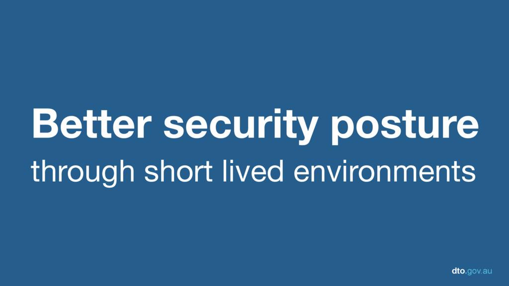 dto.gov.au Better security posture through shor...