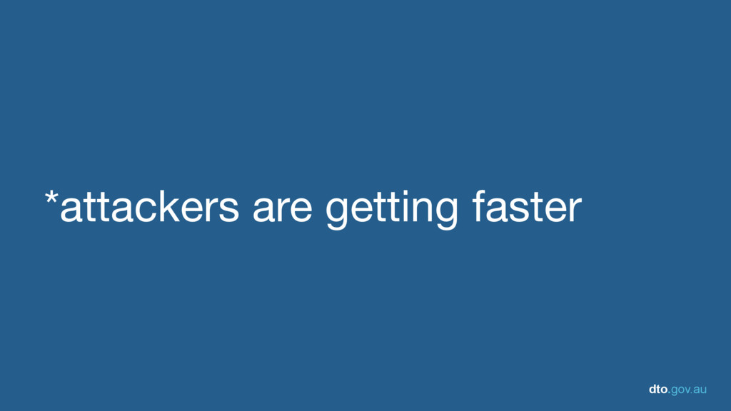 dto.gov.au *attackers are getting faster