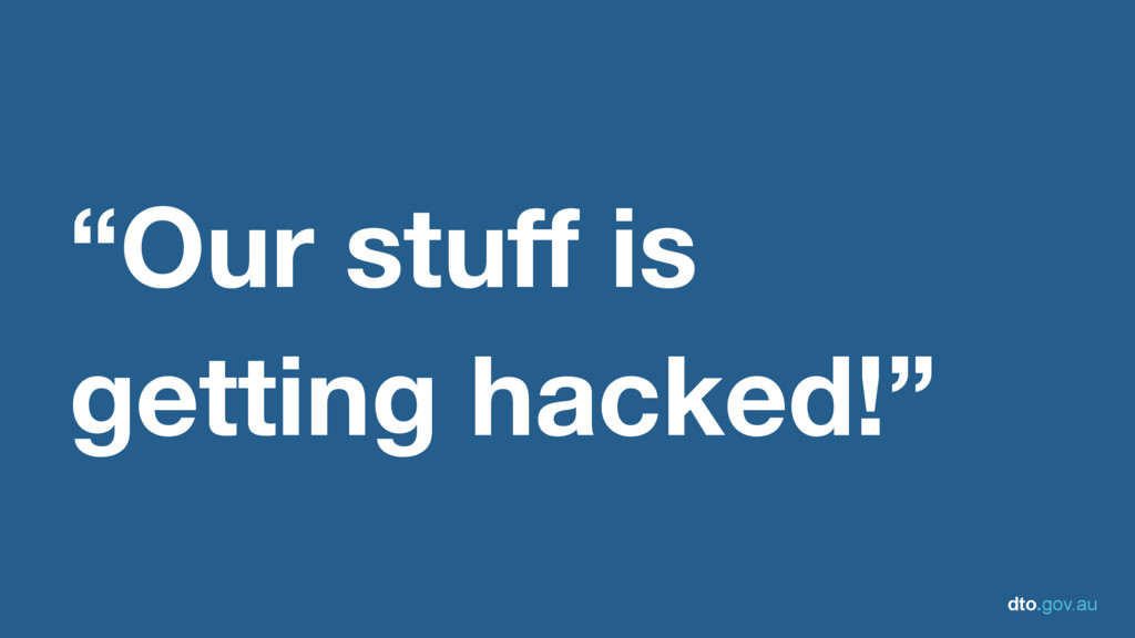 "dto.gov.au ""Our stuff is getting hacked!"""