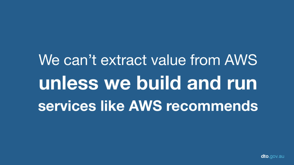 dto.gov.au We can't extract value from AWS  unl...