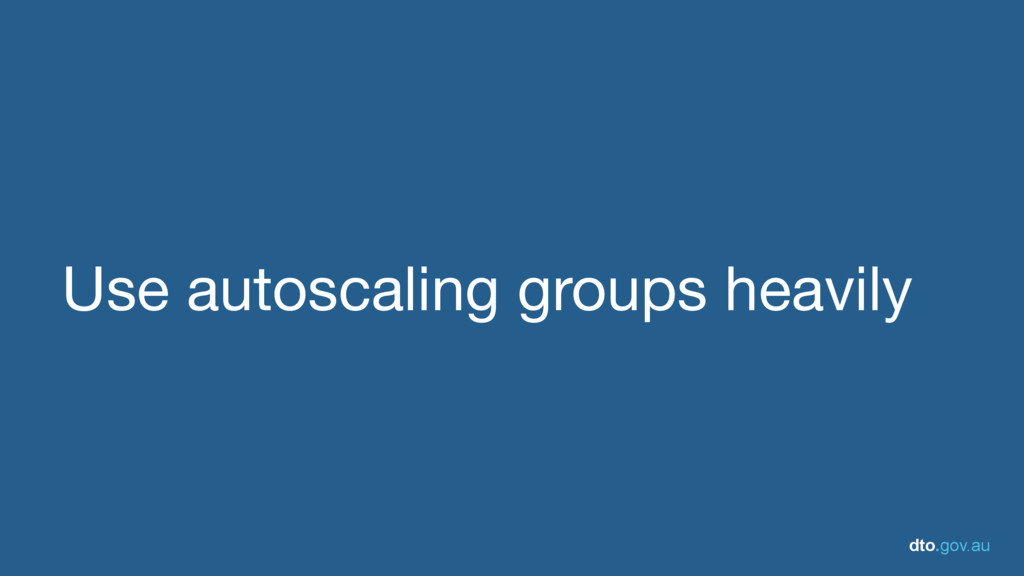 dto.gov.au Use autoscaling groups heavily