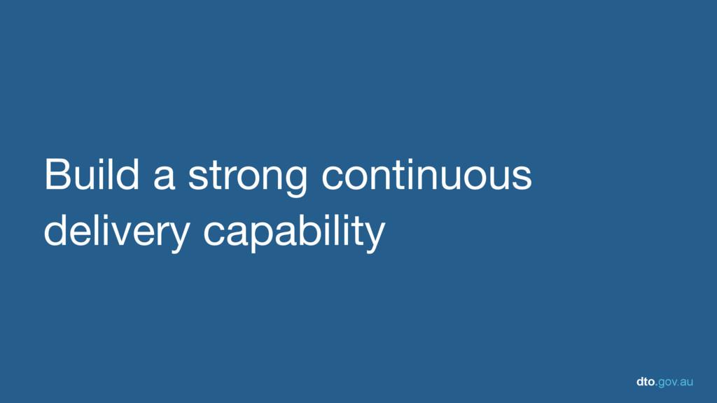 dto.gov.au Build a strong continuous delivery c...