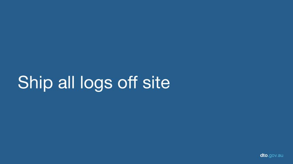 dto.gov.au Ship all logs off site