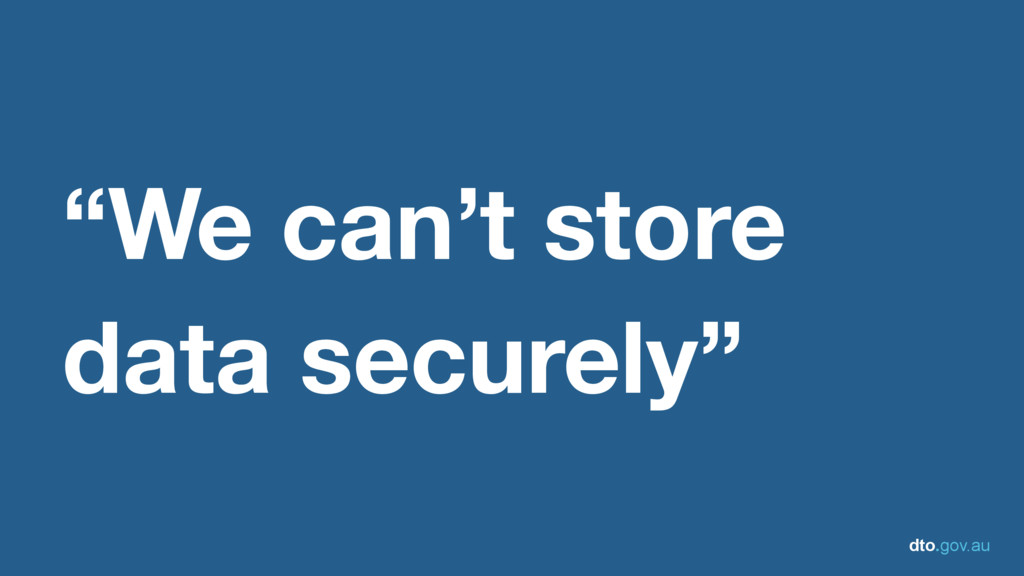 """dto.gov.au """"We can't store data securely"""""""