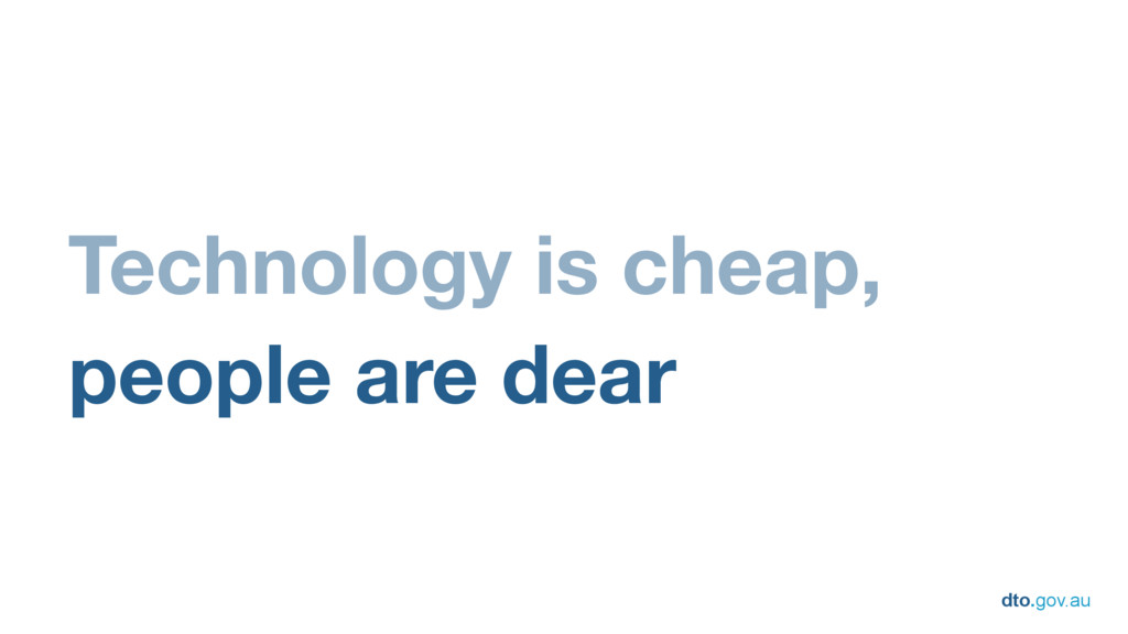 dto.gov.au Technology is cheap, people are dear
