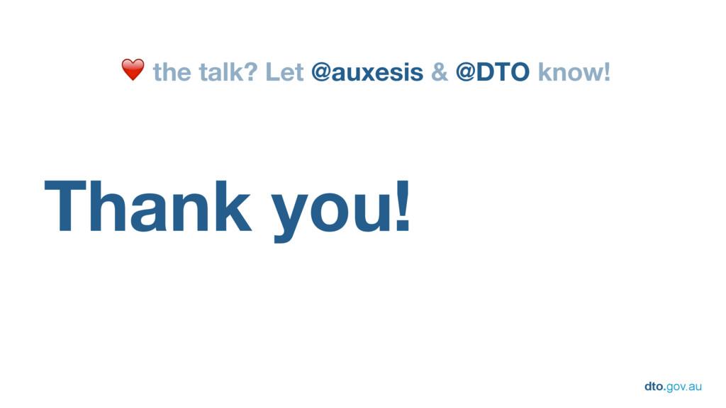 dto.gov.au Thank you! ❤ the talk? Let @auxesis ...
