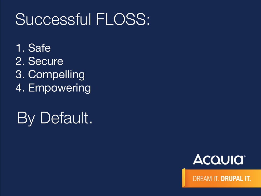 Successful FLOSS: 1. Safe  2. Secure  3. Compel...