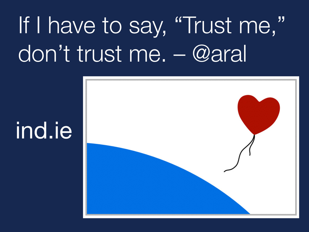 """If I have to say, """"Trust me,"""" don't trust me. –..."""