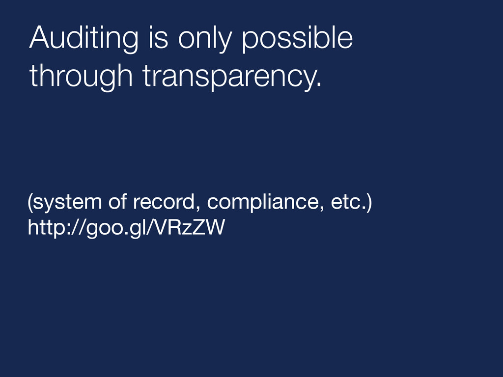 Auditing is only possible through transparency...