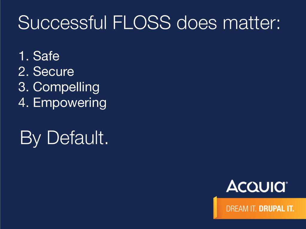 Successful FLOSS does matter: 1. Safe  2. Secur...