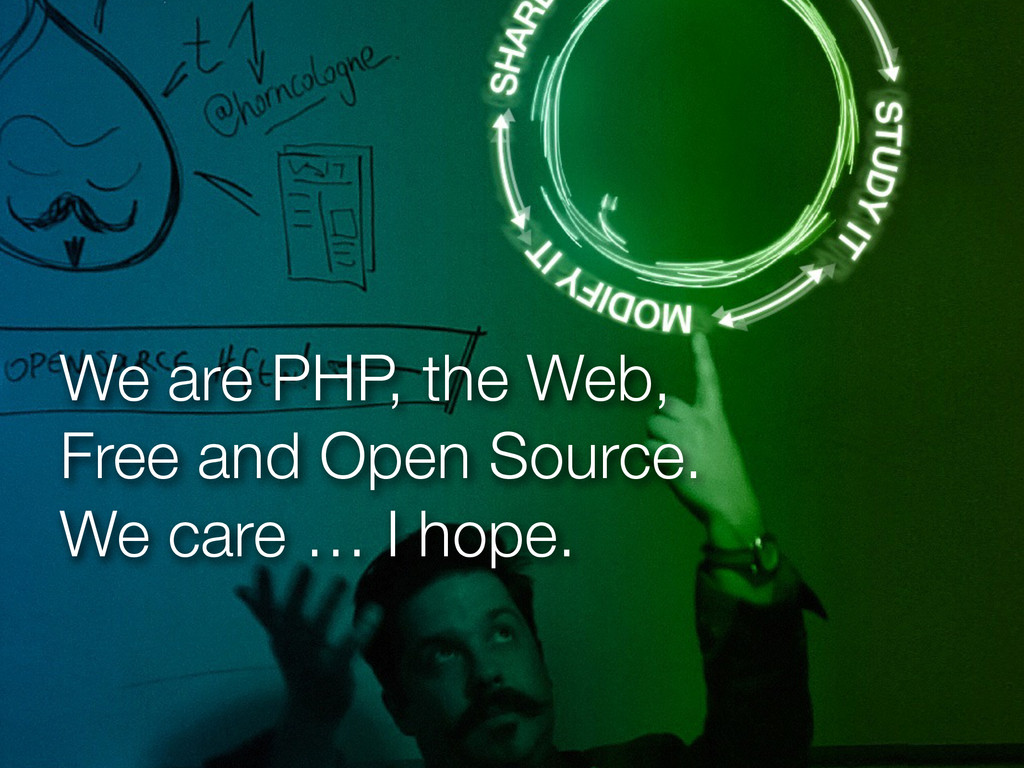 We are PHP, the Web, Free and Open Source. We c...