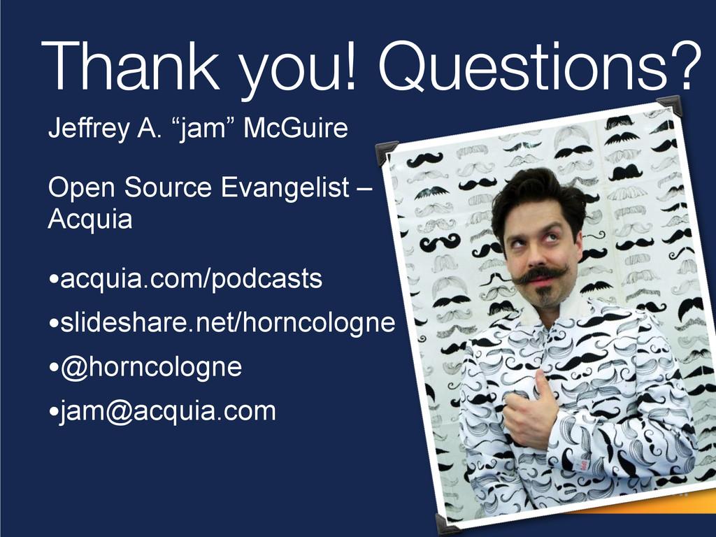 "Thank you! Questions? Jeffrey A. ""jam"" McGuire..."