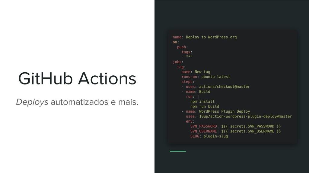 GitHub Actions Deploys automatizados e mais.