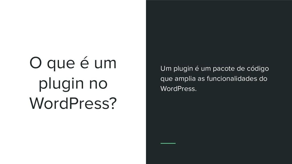 O que é um plugin no WordPress? Um plugin é um ...