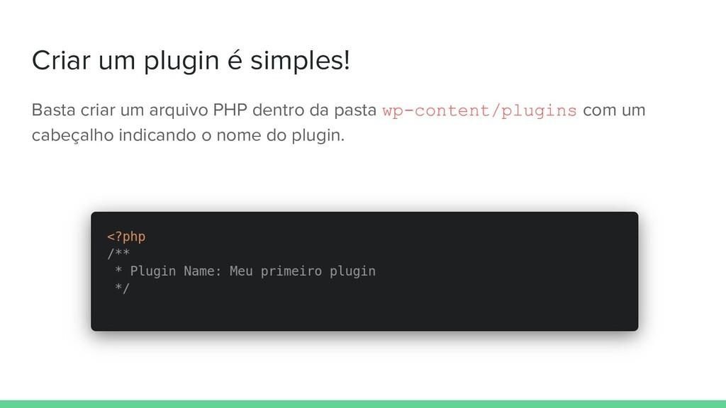 Criar um plugin é simples! Basta criar um arqui...