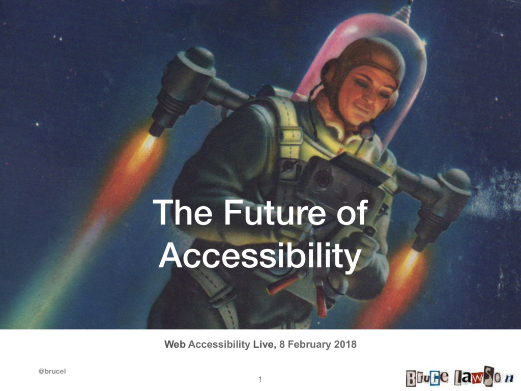 @brucel The Future of Accessibility Web Accessi...