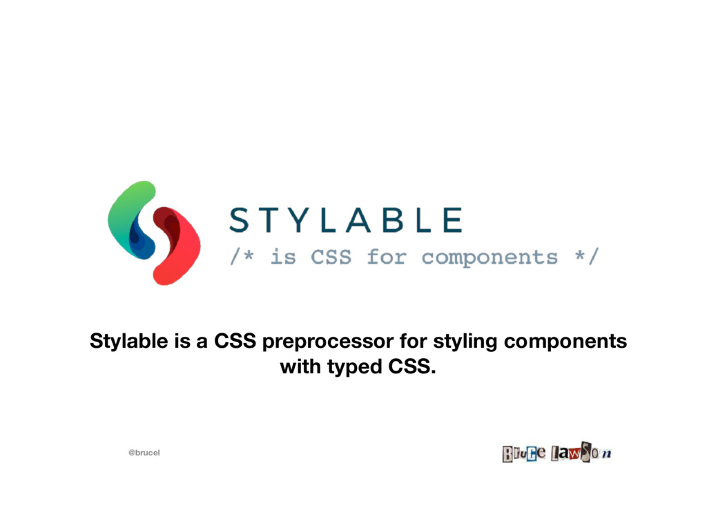 @brucel Stylable is a CSS preprocessor for styl...