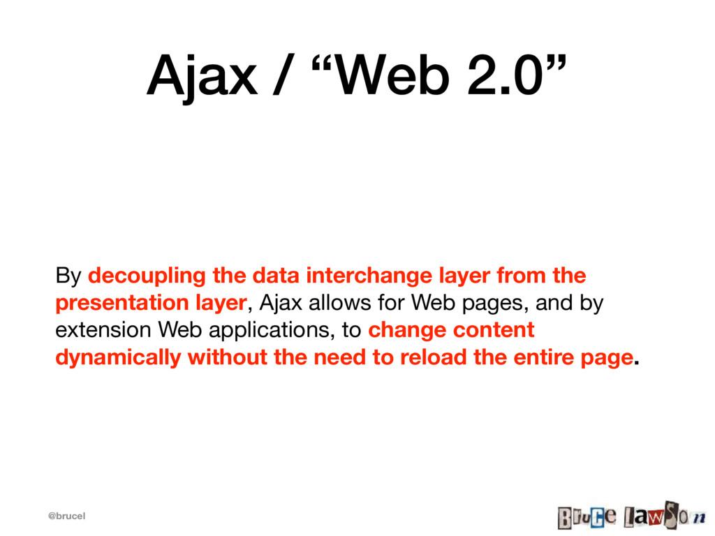 "@brucel Ajax / ""Web 2.0"" By decoupling the data..."