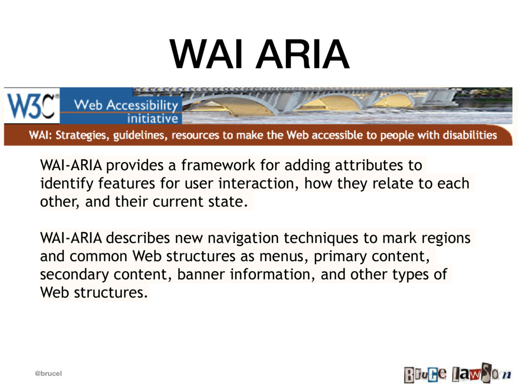 @brucel WAI ARIA WAI-ARIA provides a framework ...