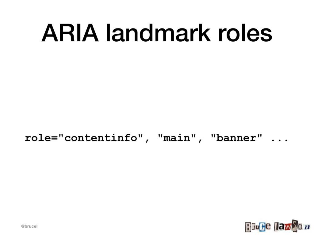 "@brucel ARIA landmark roles role=""contentinfo"",..."