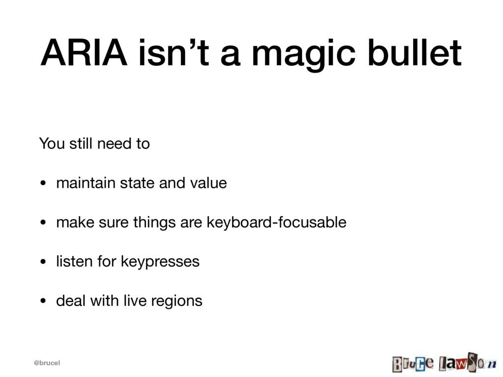 @brucel ARIA isn't a magic bullet You still nee...
