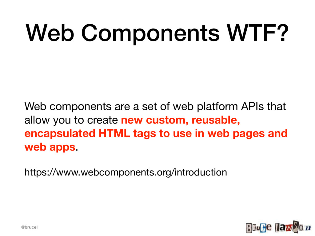 @brucel Web Components WTF? Web components are ...