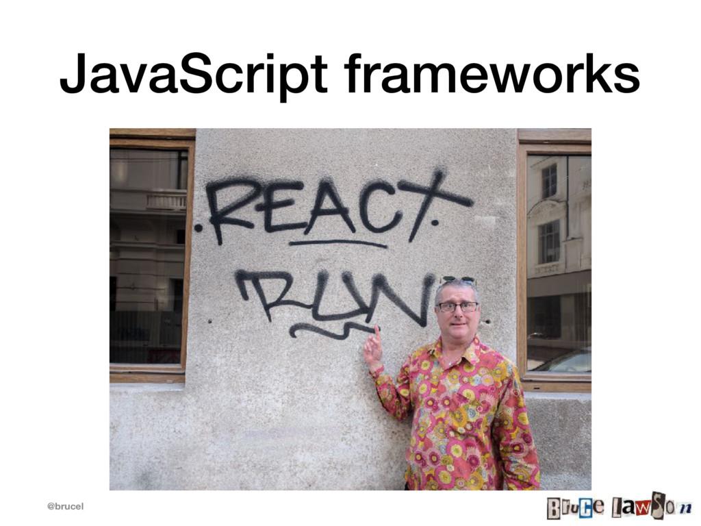 @brucel JavaScript frameworks