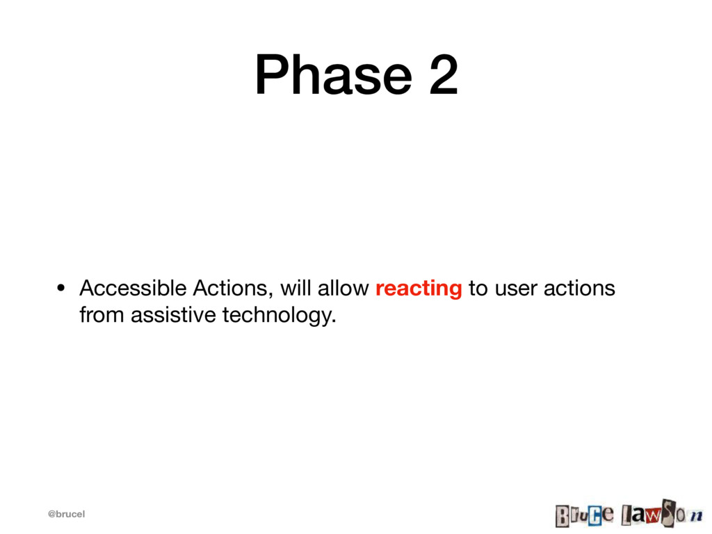 @brucel Phase 2 • Accessible Actions, will allo...