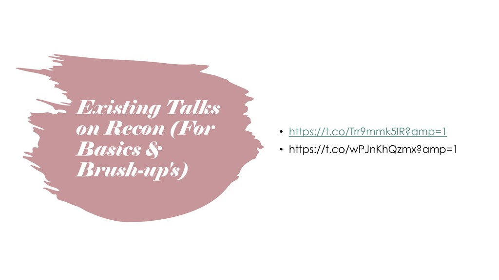 Existing Talks on Recon (For Basics & Brush-up'...