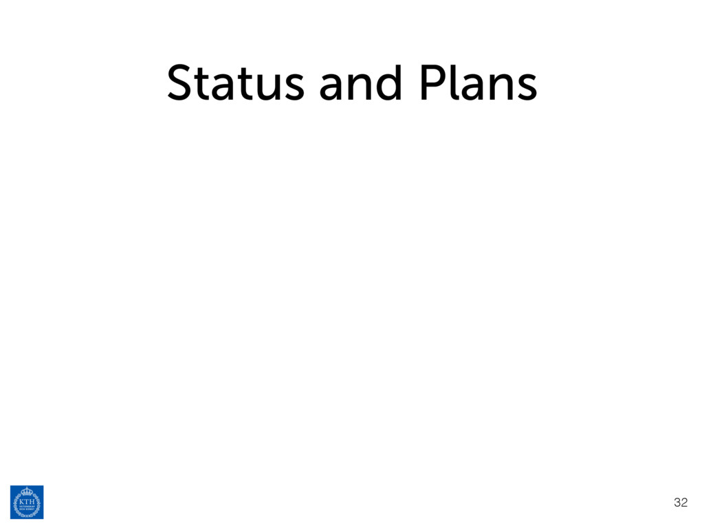 Status and Plans 32