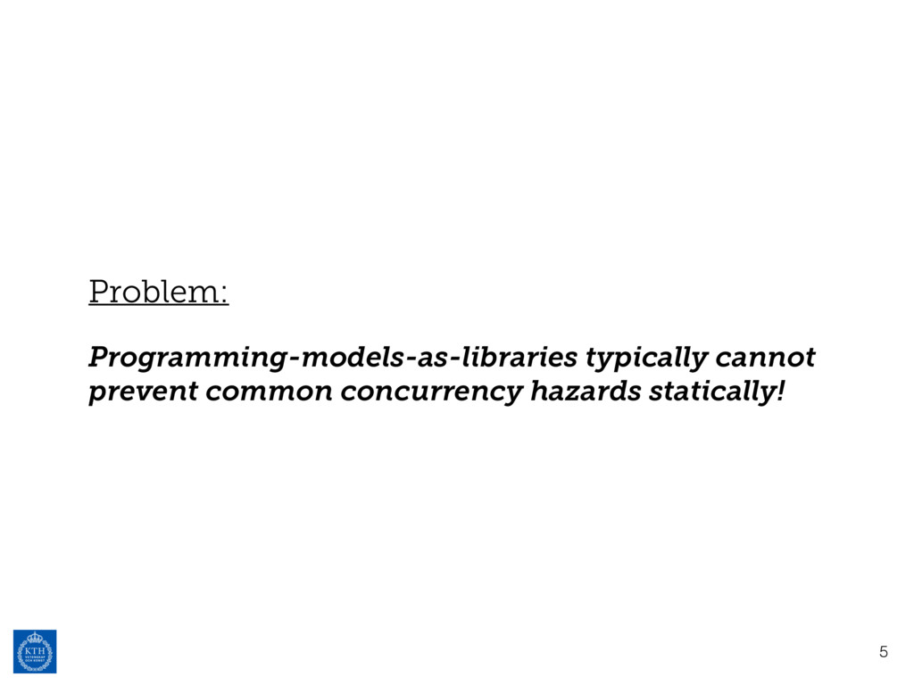Problem: Programming-models-as-libraries typica...