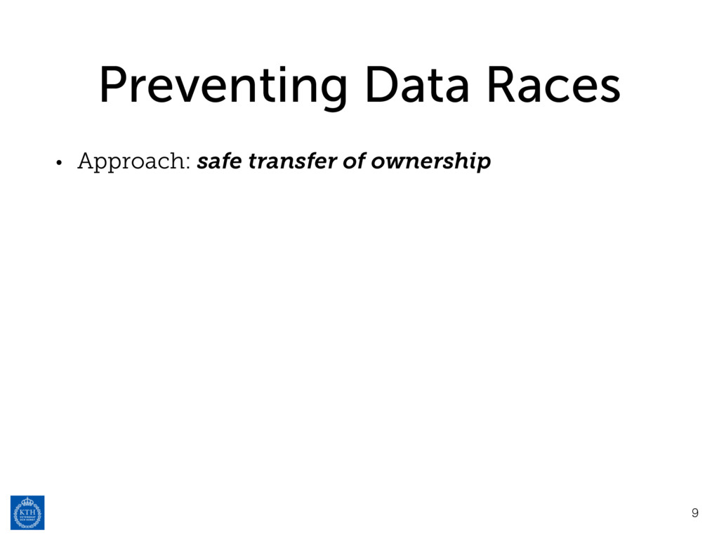 Preventing Data Races • Approach: safe transfer...