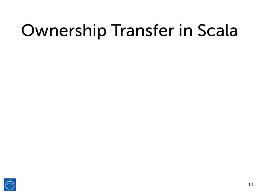 Ownership Transfer in Scala 10