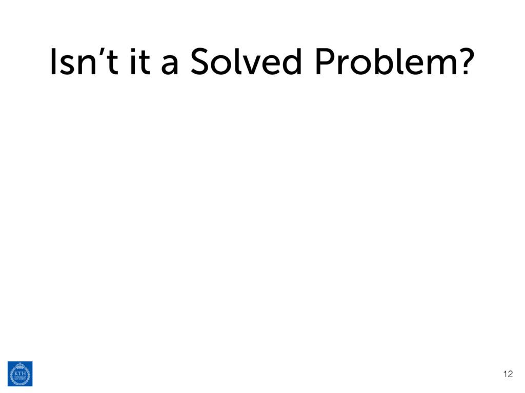 Isn't it a Solved Problem? 12