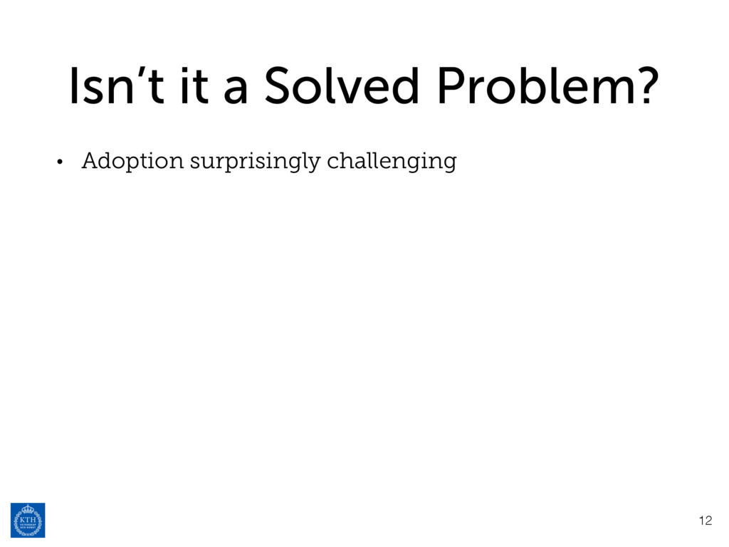 Isn't it a Solved Problem? • Adoption surprisin...