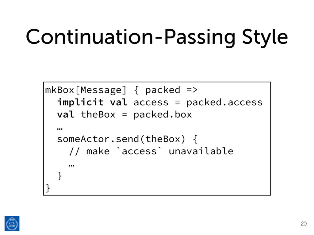 Continuation-Passing Style mkBox[Message] { pac...