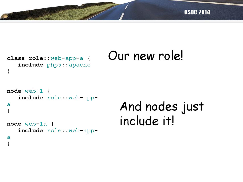 OSDC 2014 class role::web-app-a { include php5:...