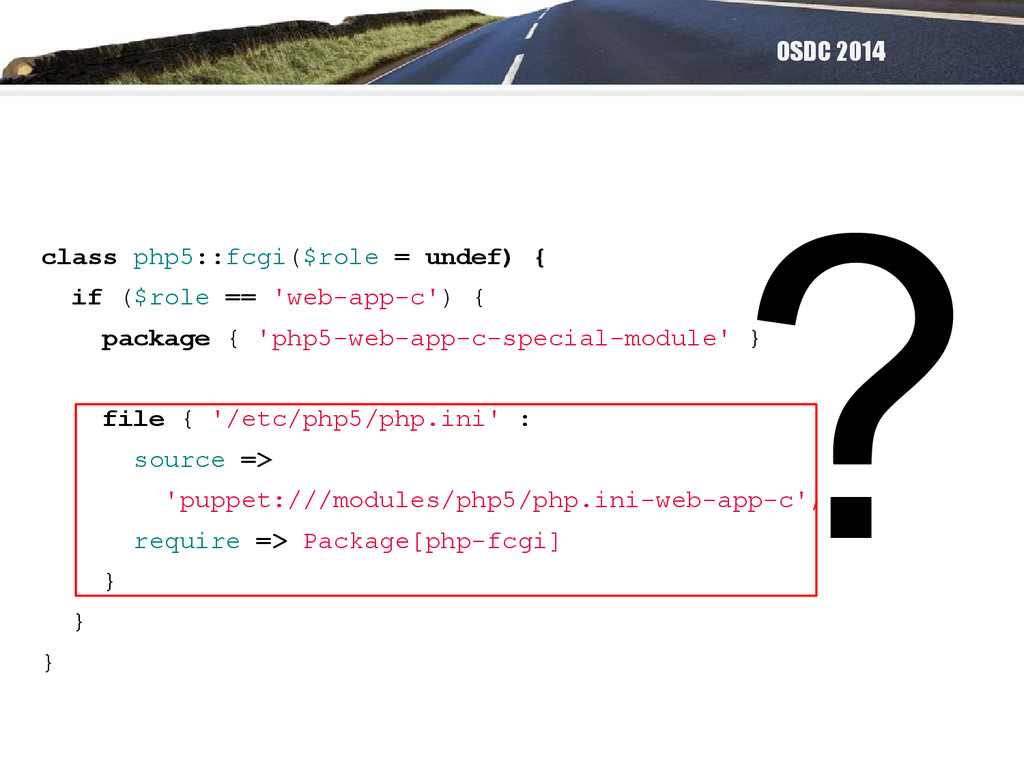OSDC 2014 ? class php5::fcgi($role = undef) { i...