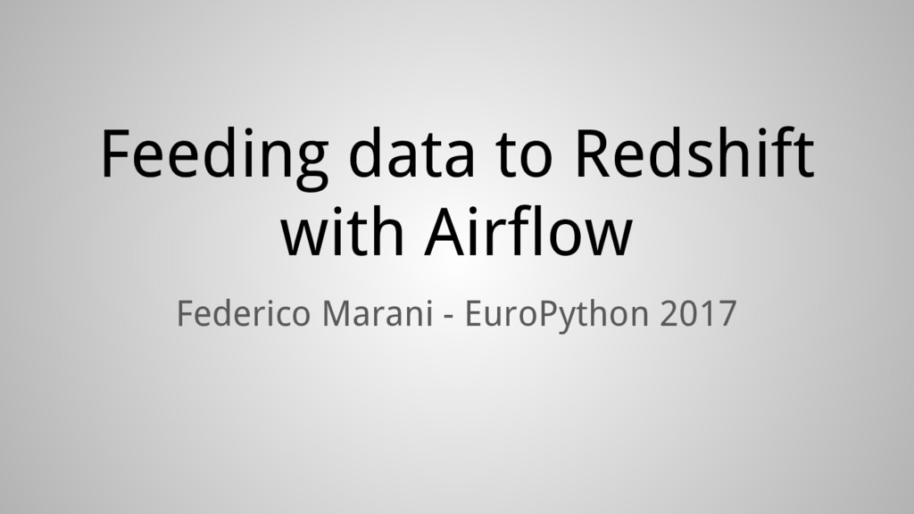 Feeding data to Redshift with Airflow Federico ...
