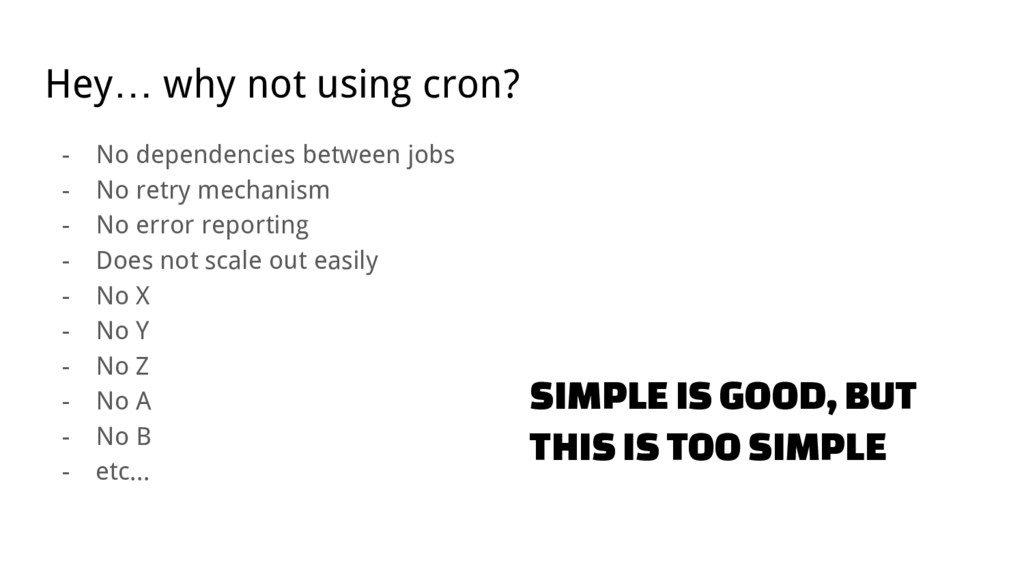 Hey… why not using cron? - No dependencies betw...