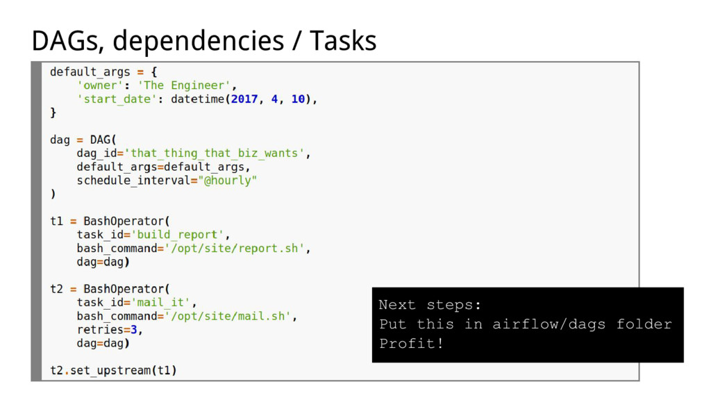 DAGs, dependencies / Tasks Next steps: Put this...