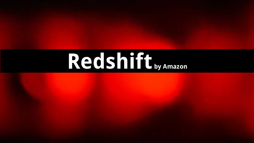 Redshift by Amazon