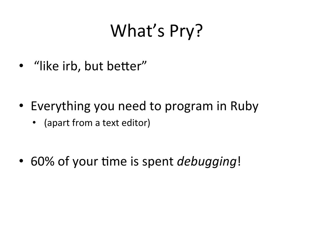 """What's Pry?  •  """"like irb, but..."""