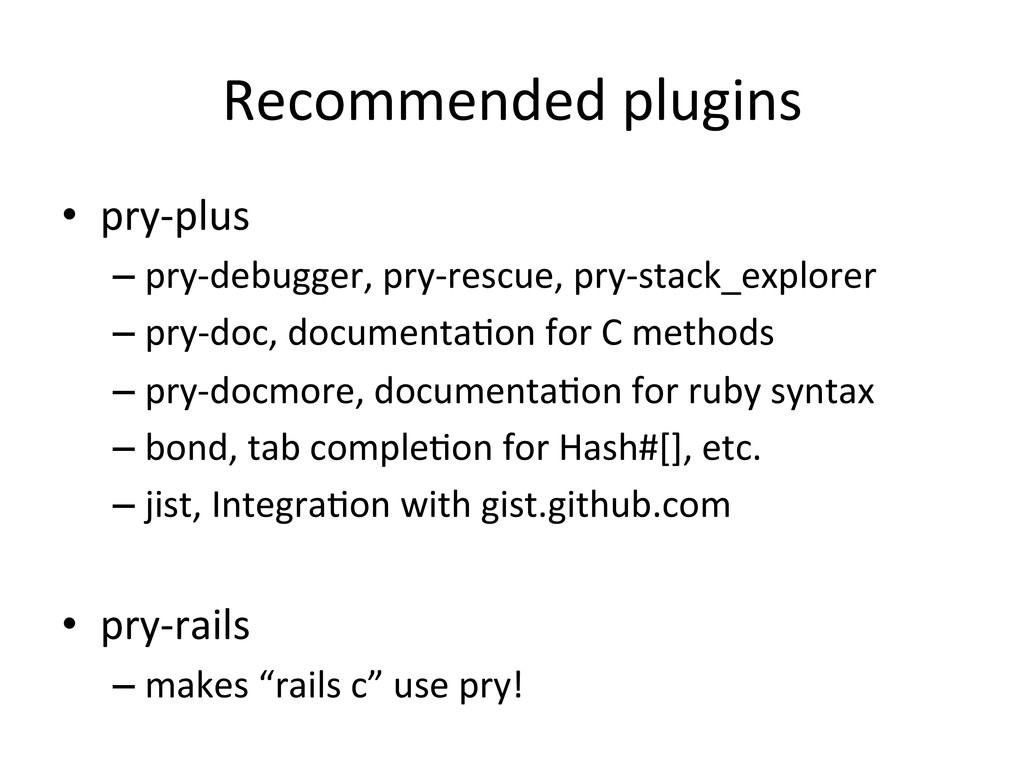 Recommended plugins  • pry-‐plus  –...