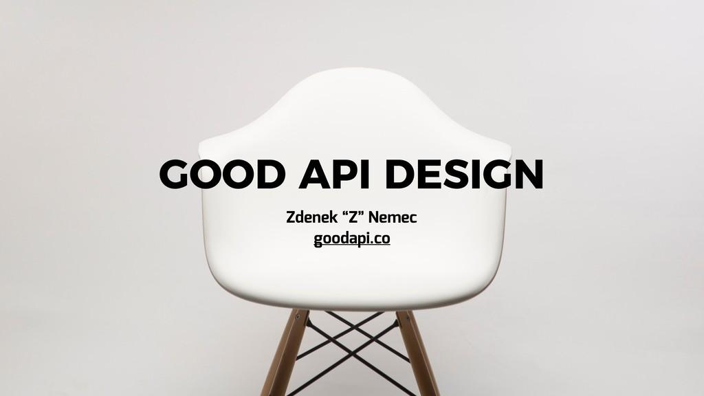 "goodapi.co GOOD API DESIGN Zdenek ""Z"" Nemec goo..."